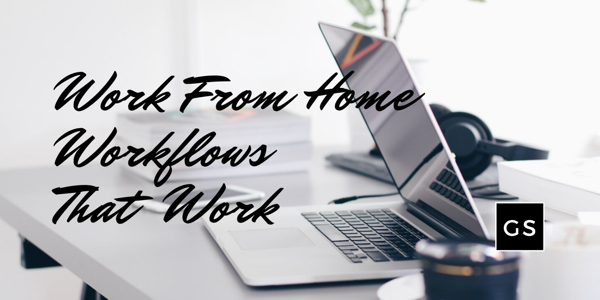 Work from Home Workflows Workshops May 2020